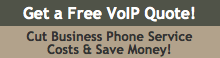 Get a Free VoIP Quote! - Cut Business Phone Service Costs & Save Money!